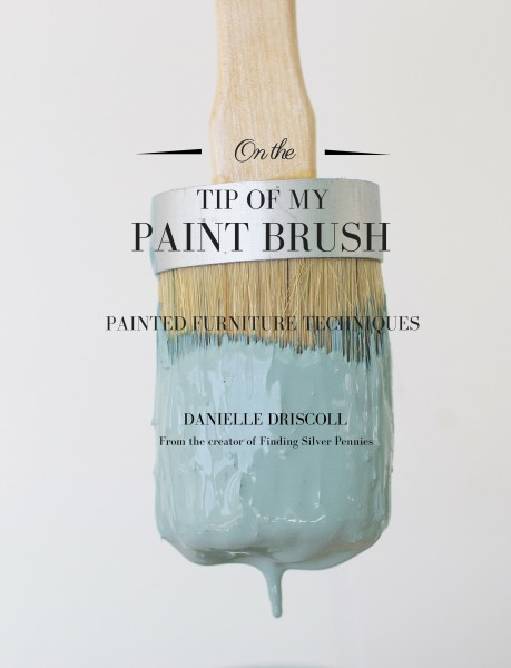 On the Tip of My Paint Brush: Painted Furniture Techniques eBook by Danielle Driscoll founder of Finding Silver Pennies