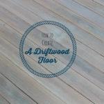 How To Create A Driftwood Floor