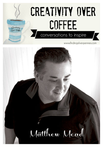 Creativity Over Coffee: Matthew Mead