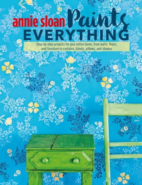 Annie Sloan Paints Everything CICO Books, $24.95; www.rylandpeters.com Photography by Christopher Drake