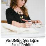 Creativity Over Coffee: Sarah Reddish (Arrow Art Studio)
