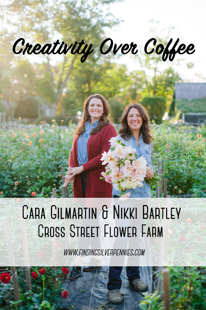 Creativity Over Coffee interview with Cara Gilmartin and Nikki Bartley of Cross Street Flower Farm